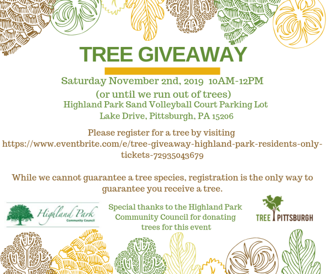 FLYER Tree Giveaway Saturday November second twenty nineteen ten a m to noon, Highland Park Sand Volleyball Court Parking Lot. Hosted by the Highland Park Community Council and Tree Pittsburgh. Click on this image to register.