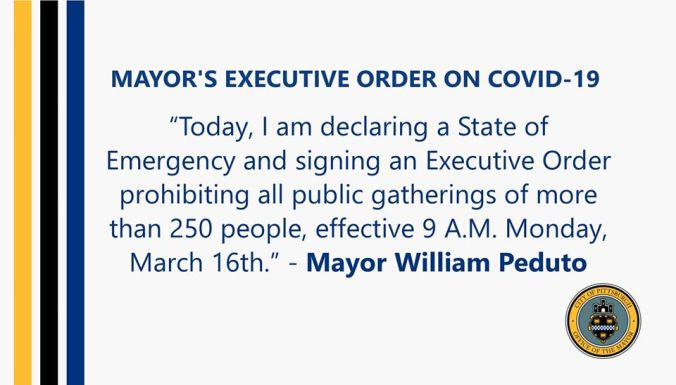 Quote from Mayor Peduto: Today, I am declaring a State of Emergency and Signing an Executive Order prohibiting all public gatherings of more that 250 people, effective 9 A M Monday, March 16th.